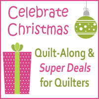 Celebrate Christmas Quilt-Along and Super Deals for Quilters
