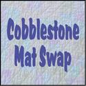Cobblestone Mat Swap