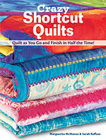 Crazy Shortcut Quilts, Quilt as You Go and Finish in Half the Time!